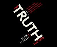 The Truth Matters: [a Citizen's Guide to Separating Facts From Lies and Stopping Fake News in Its Tracks]