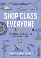 Title: Shop class for everyone : practical life skills in 83 projects Author:Bowers, Sharon