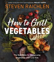 Title: How to grill vegetables : the new bible for barbecuing vegetables over live fire Author:Raichlen, Steven