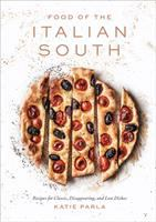 Title: Food of the Italian south : recipes for classic, disappearing, and lost dishes Author:Parla, Katie