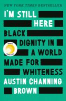 I'm Still Here : Black dignity in a world made for whiteness by Austin Channing Brown