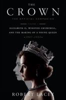 The crown. Volume 1 : the official companion : Elizabeth II, Winston Churchill, and the making of a young queen, (1947-1955)