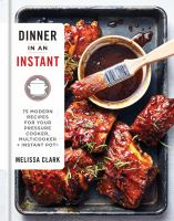 Dinner in An Instant: 75 Modern Recipes for your Pressure Cooker, Multicooker, + Instant Pot'