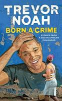 Born A Crime: [stories From A South African Childhood]