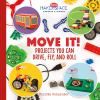 Move it! : projects you can drive, fly, and roll