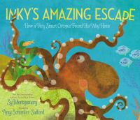 Inky's amazing escape : how a very smart octopus found his way home /