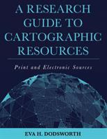 Research guide to cartographic resources : print and electronic sources /