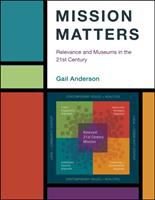 Mission matters : relevance and museums in the 21st century /