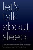 Let's Talk About Sleep: A Guide to Understanding and Improving your Slumber