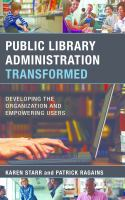 Public library administration transformed : developing the organization and empowering users /