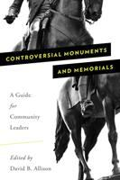 Controversial monuments and memorials : a guide for community leaders /