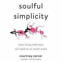 Soulful Simplicity: [how Living With Less Can Lead to So Much More]