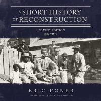 A Short History of Reconstruction: [1863-1877]