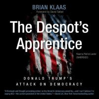 The Despot's Apprentice: [Donald Trump's Attack on Democracy]