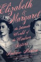 Title: Elizabeth & Margaret : the intimate world of the Windsor sisters Author:Morton, Andrew