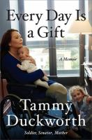 Title: Every day is a gift : a memoir Author:Duckworth, Tammy