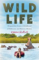 Title: Wild life : dispatches from a childhood of baboons and button-downs Author:Roberts, Keena