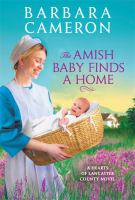 Title: The Amish baby finds a home. Author:Cameron, Barbara