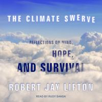 The Climate Swerve: [reflections on Mind, Hope, and Survival]