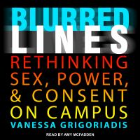 Blurred Lines: [rethinking Sex, Power, and Consent on Campus]