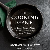 The Cooking Gene: [a Journey Through African-American Culinary History in the Old South]