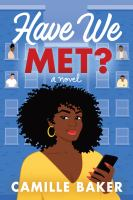 Title: Have we met? : a novel Author:Baker, Camille