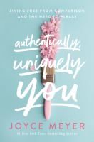 Title: Authentically, uniquely you : living free from comparison and the need to please Author:Meyer, Joyce