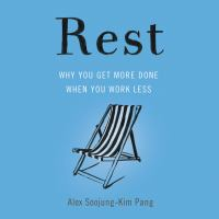 Rest: [why You Get More Done When You Work Less]