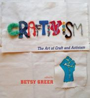 Craftivism : the art of craft and activism