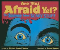 Are you afraid yet? : the science behind scary stuff