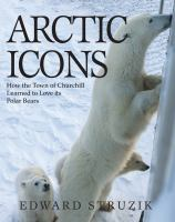 Arctic icons : how the town of Churchill learned to love its polar bears