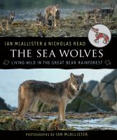 Book Cover of the Sea Wolves Living Wild in the Great Bear Rainforest