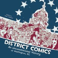 Cover of the book District Comics : An Unconventional History of Washington, DC