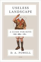 Useless landscape, or, A guide for boys : [poems]