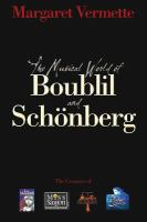 The musical world of Boublil &amp; Scheonberg : the creators of Les misaerables, Miss Saigon, Martin Guerre, and the pirate queen