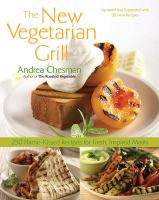 The new vegetarian grill : 250 flame-kissed recipes for fresh, inspired meals