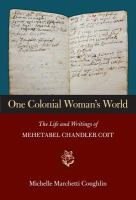 One colonial woman's world : the life and writings of Mehetabel Chandler Coit
