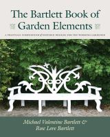 The Bartlett book of garden elements : [a practical compendium of inspired designs for the working gardener]