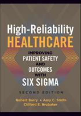 High-reliability healthcare : improving patient safety and outcomes with Six Sigma