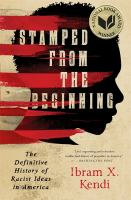 Stamped from the Beginning: The definitive history of racist ideas in America by Ibram Z. Kendi