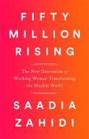 Fifty Million Rising: The New Generation of Working Women Revolutionizing the Muslim World