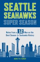 Seattle seahawks super season : notes from a 12 on the best season in seahawks history