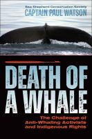 Title: Death of a whale : the challenge of anti-whaling activists and Indigenous rights Author:Watson, Paul