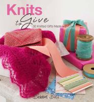 Book cover for Knits to Give by Debbie Bliss
