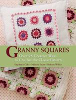 Granny squares : over 25 creative ways to crochet the classic pattern