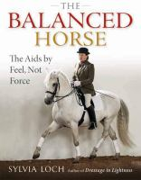 Balanced horse : the aids by feel, not force /
