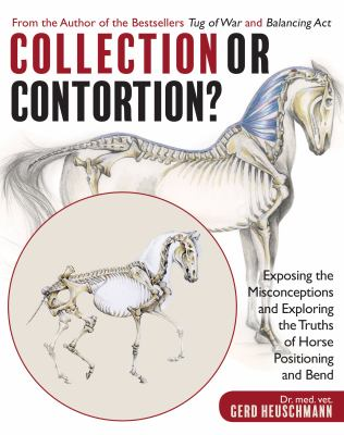 Collection or contortion? : exposing the misconceptions and exploring the truths of horse positioning and bend