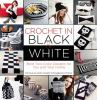 Crochet in black-and-white : bold two-color designs for you and your home