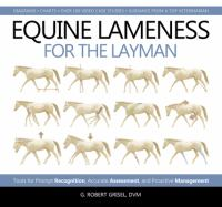 Equine lameness for the layman : tools for prompt recognition, accurate assessment, and proactive management /