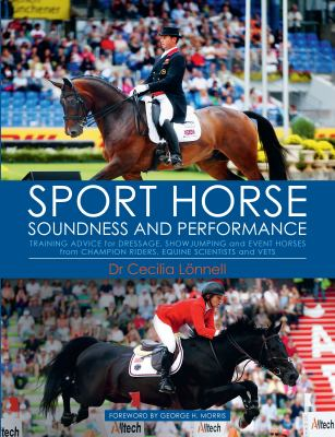 Sport horse : soundness and performance : training advice for dressage, show jumping and event horses by champion riders, equine scientists and vets